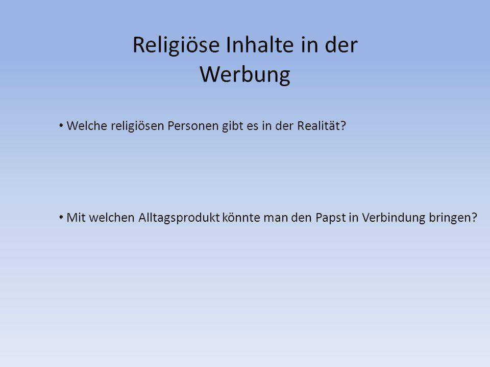 Welche religiösen Personen gibt es in der Realität? Mit welchen Alltagsprodukt könnte man den Papst in Verbindung bringen?