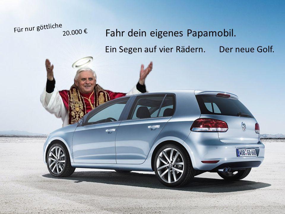 Religiöse Inhalte in der Werbung Produkt : Der neue VW Golf 5 Religiöses Objekt : der Papst, der Himmel (Wolken), der Heiligenschein Grundgedanke : Nach der Papstwahl am 19.