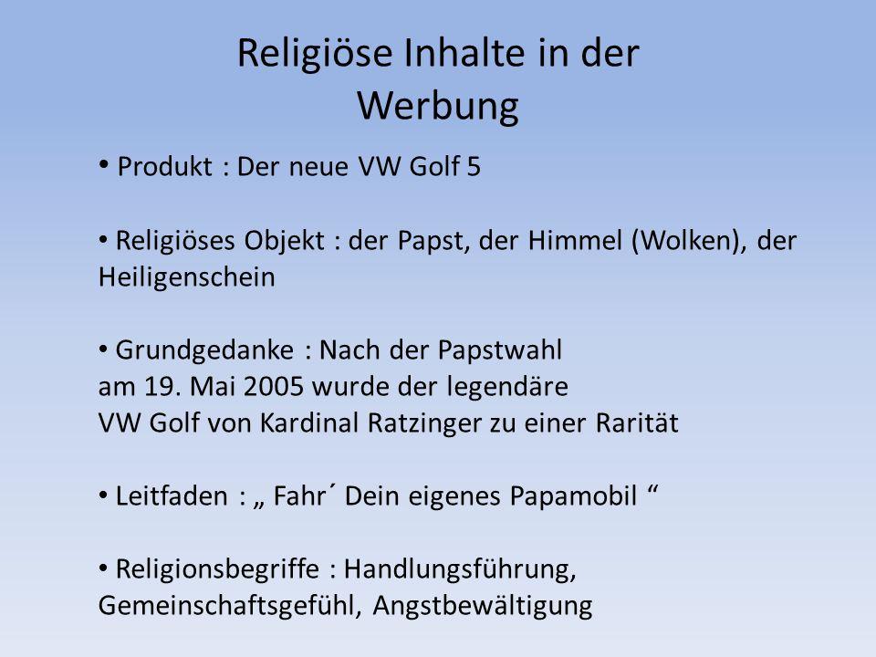 Religiöse Inhalte in der Werbung Die Quellen: VW Golf 5 : www.volkswagen.de Papst Benedikt XVI www.heiligenlexikon.de/Fotos/Benedikt_X VI.jpg www.heiligenlexikon.de/Fotos/Benedikt_X VI.jpg Dominik Weber & Kai Lindenberg