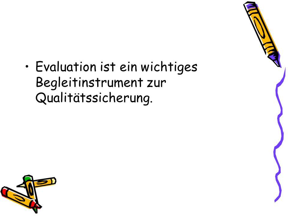 Evaluation ist ein wichtiges Begleitinstrument zur Qualitätssicherung.