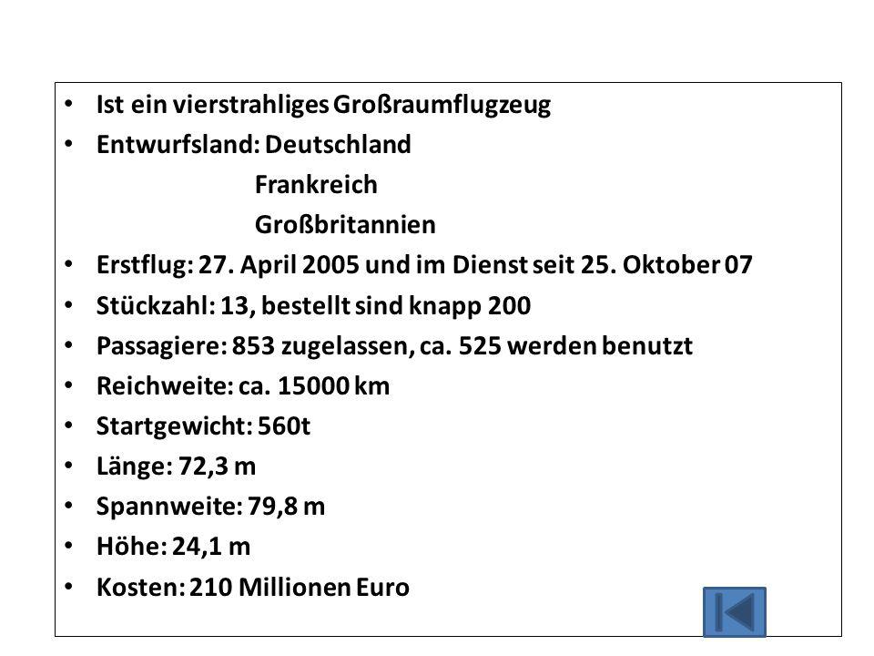 Ist ein vierstrahliges Großraumflugzeug Entwurfsland: Deutschland Frankreich Großbritannien Erstflug: 27. April 2005 und im Dienst seit 25. Oktober 07