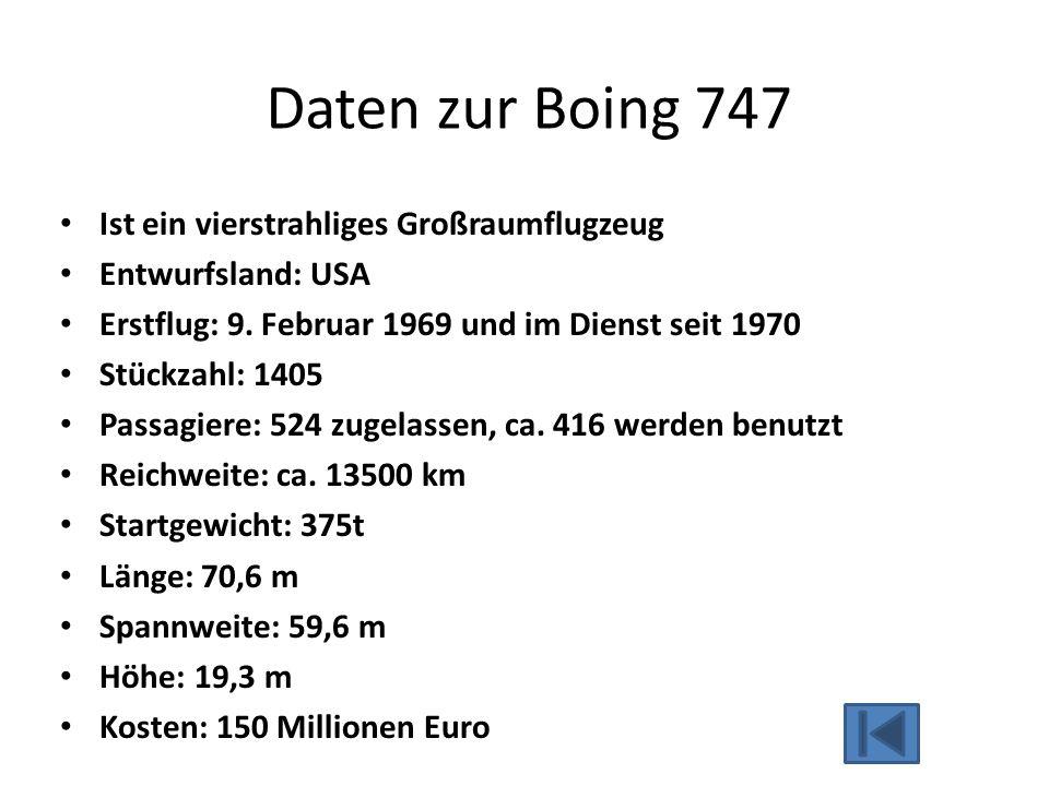 Daten zur Boing 747 Ist ein vierstrahliges Großraumflugzeug Entwurfsland: USA Erstflug: 9. Februar 1969 und im Dienst seit 1970 Stückzahl: 1405 Passag