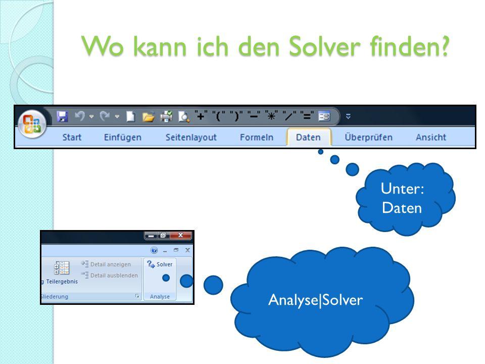 Wo kann ich den Solver finden? Unter: Daten Analyse|Solver