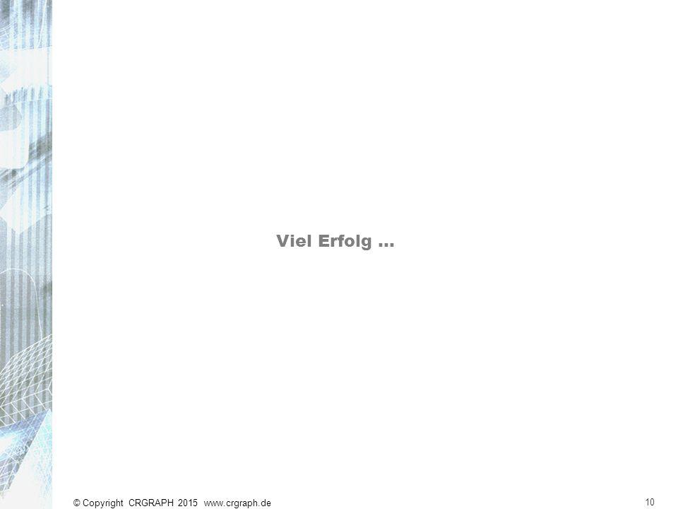 © Copyright CRGRAPH 2015 www.crgraph.de Visual-XSel 13.0 10 Viel Erfolg …