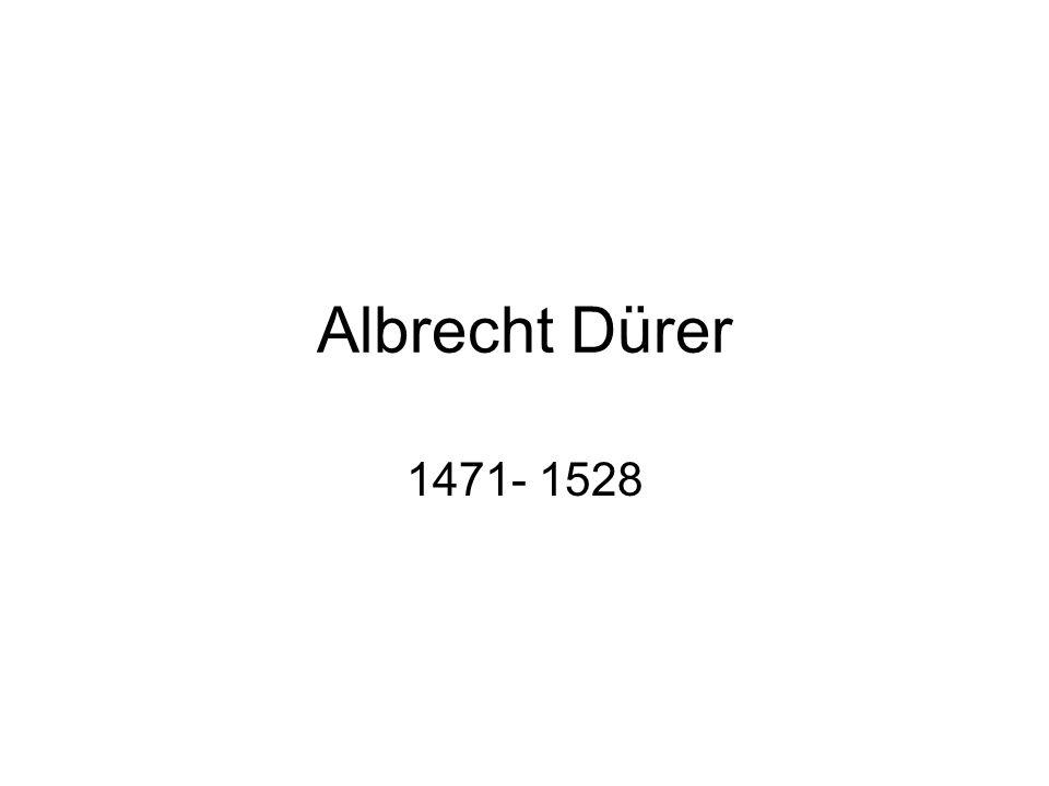 Albrecht Dürer *21.Mai 1471 in Nürnberg; † 6.