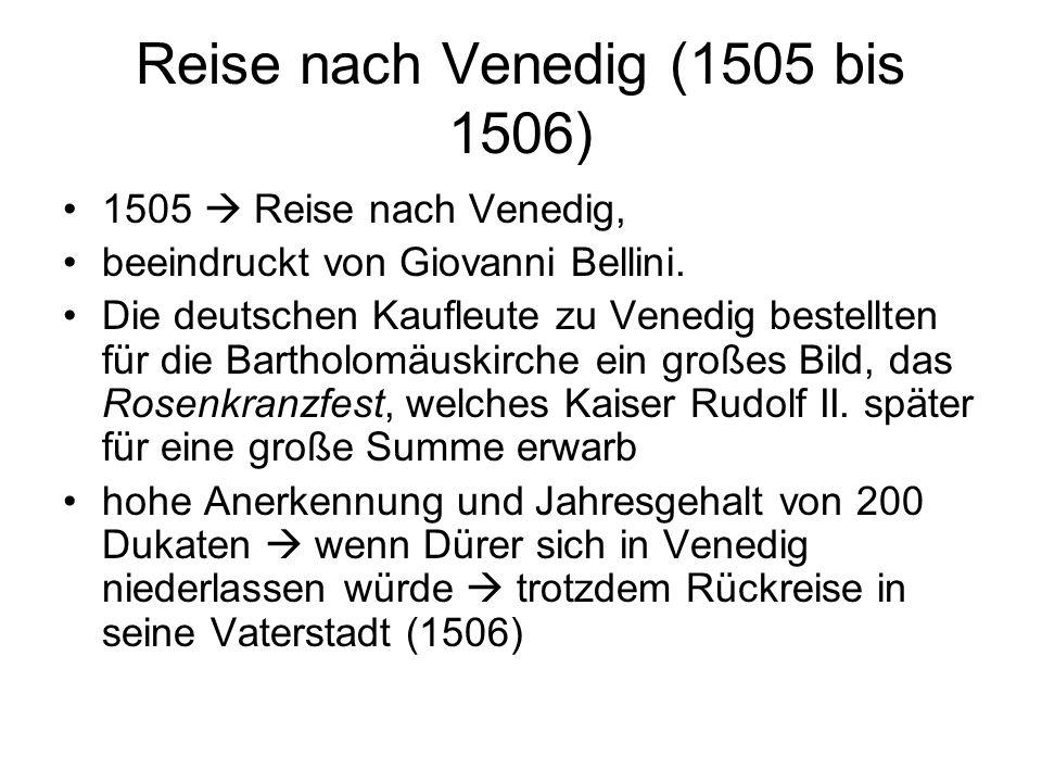 Reise nach Venedig (1505 bis 1506) 1505  Reise nach Venedig, beeindruckt von Giovanni Bellini. Die deutschen Kaufleute zu Venedig bestellten für die
