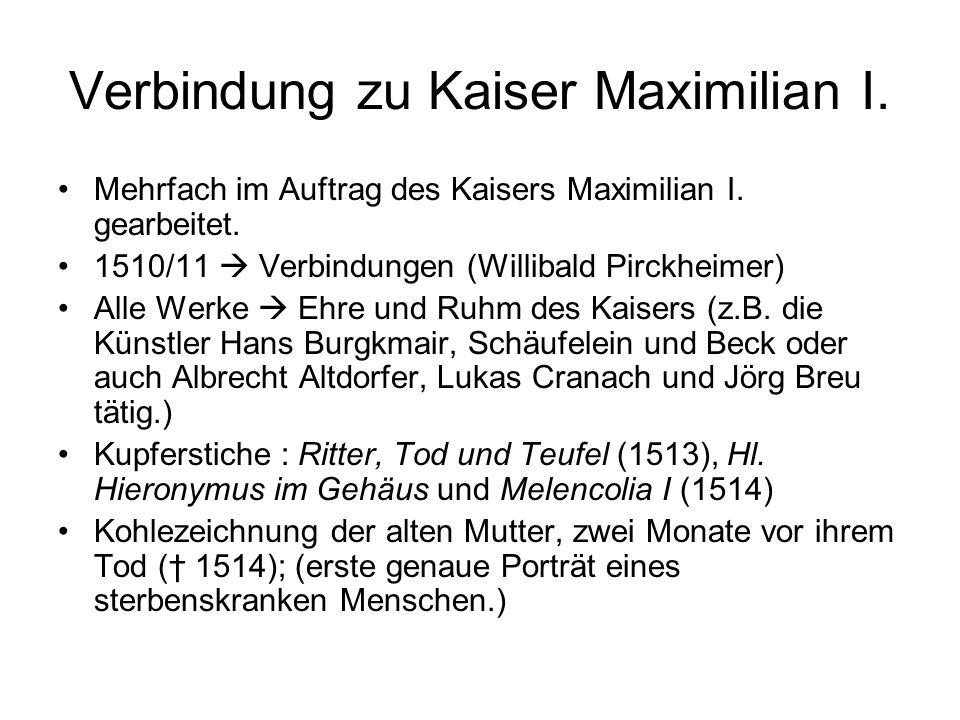 Verbindung zu Kaiser Maximilian I. Mehrfach im Auftrag des Kaisers Maximilian I. gearbeitet. 1510/11  Verbindungen (Willibald Pirckheimer) Alle Werke