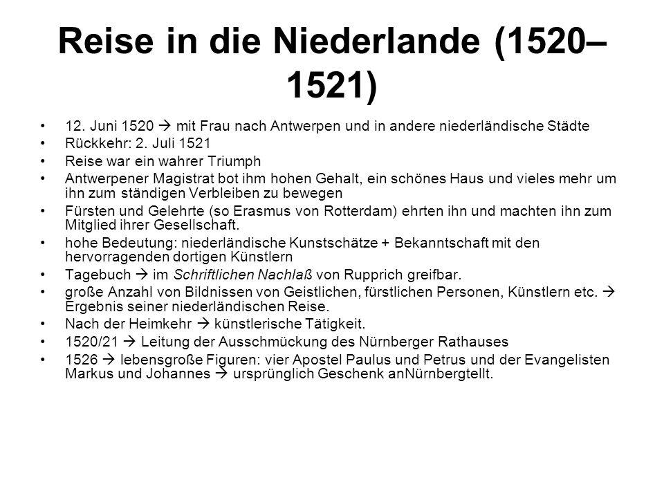 Reise in die Niederlande (1520– 1521) 12. Juni 1520  mit Frau nach Antwerpen und in andere niederländische Städte Rückkehr: 2. Juli 1521 Reise war ei