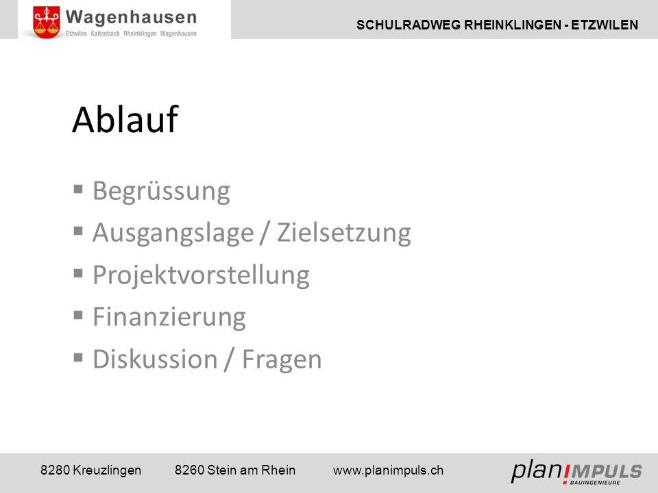 SCHULRADWEG RHEINKLINGEN - ETZWILEN 8280 Kreuzlingen 8260 Stein am Rhein www.planimpuls.ch Ablauf  Begrüssung  Ausgangslage / Zielsetzung  Projektvorstellung  Finanzierung  Diskussion / Fragen