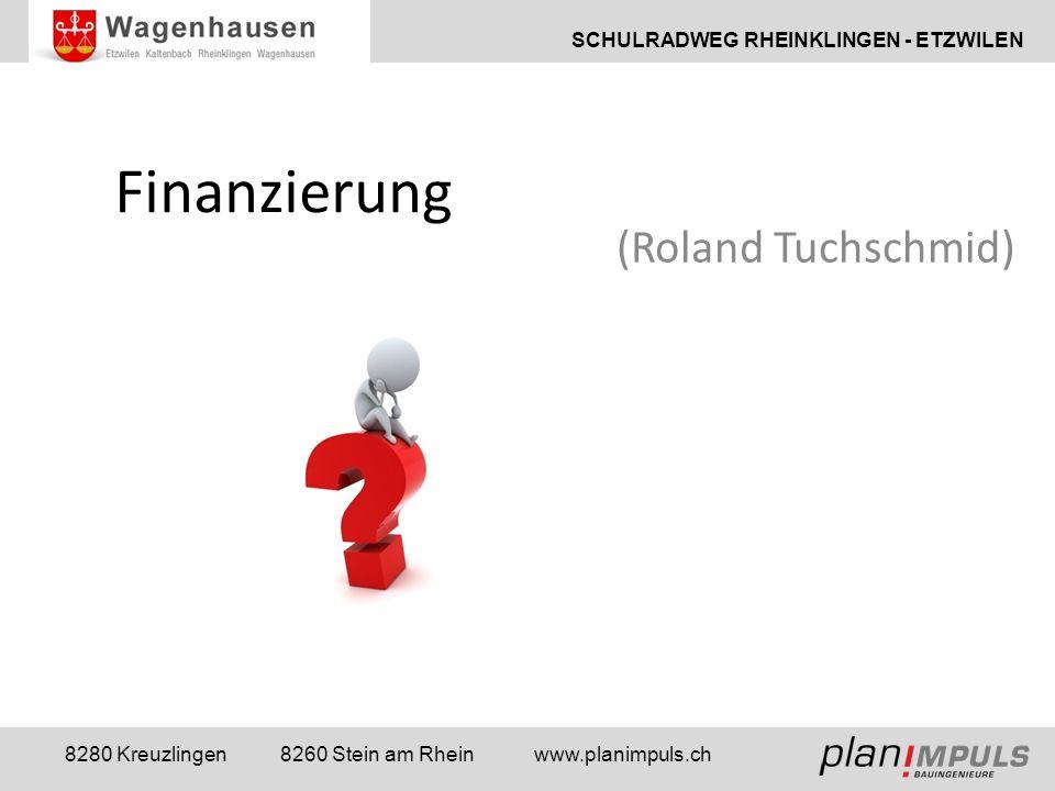 SCHULRADWEG RHEINKLINGEN - ETZWILEN 8280 Kreuzlingen 8260 Stein am Rhein www.planimpuls.ch Finanzierung (Roland Tuchschmid)