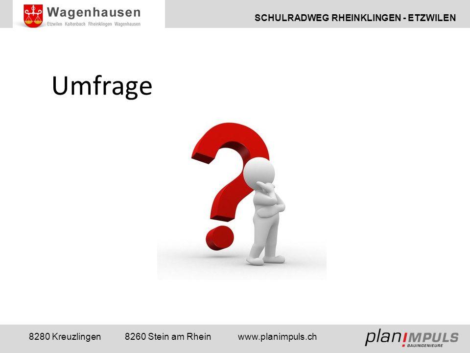 SCHULRADWEG RHEINKLINGEN - ETZWILEN 8280 Kreuzlingen 8260 Stein am Rhein www.planimpuls.ch Umfrage