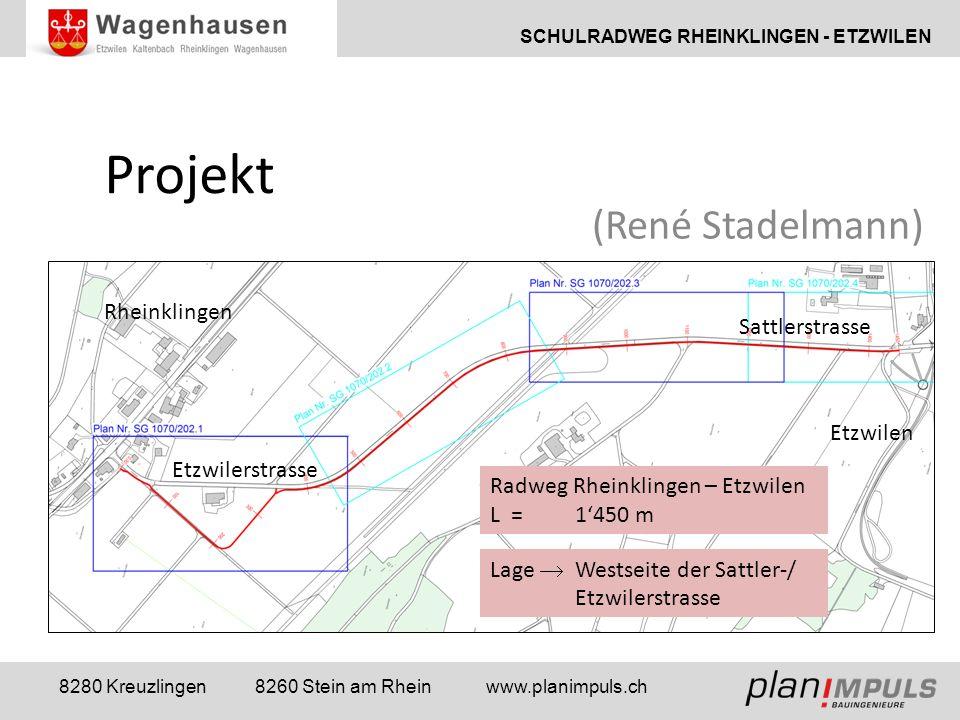SCHULRADWEG RHEINKLINGEN - ETZWILEN 8280 Kreuzlingen 8260 Stein am Rhein www.planimpuls.ch Projekt (René Stadelmann) Rheinklingen Etzwilerstrasse Sattlerstrasse Etzwilen Lage  Westseite der Sattler-/ Etzwilerstrasse Radweg Rheinklingen – Etzwilen L = 1'450 m