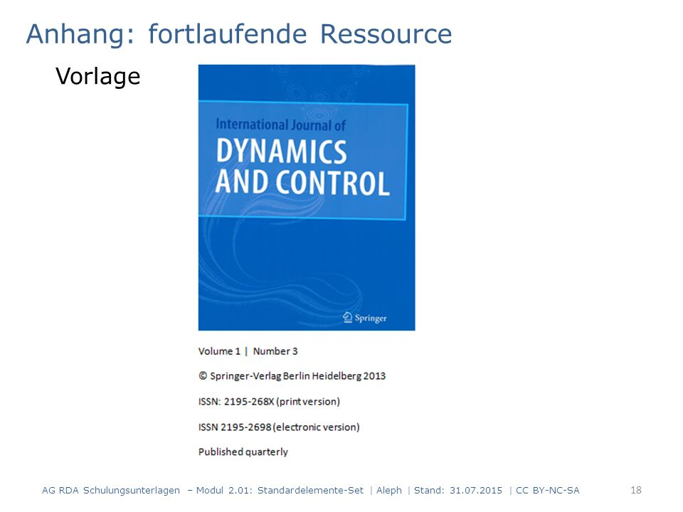 Anhang: fortlaufende Ressource Vorlage AG RDA Schulungsunterlagen – Modul 2.01: Standardelemente-Set | Aleph | Stand: 31.07.2015 | CC BY-NC-SA 18