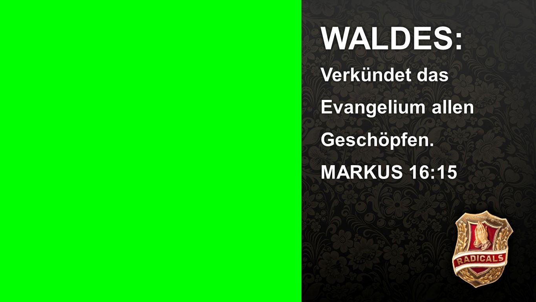 Seiteneinblender WALDES: Verkündet das Evangelium allen Geschöpfen. MARKUS 16:15