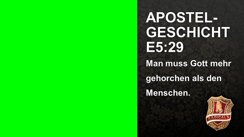 Seiteneinblender APOSTEL- GESCHICHT E5:29 Man muss Gott mehr gehorchen als den Menschen.
