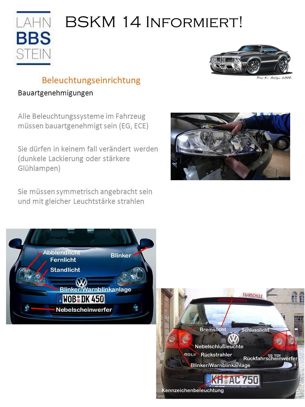 BSKM 14 Informiert! Bremsflüssigkeit Beleuchtungseinrichtung Bauartgenehmigungen Alle Beleuchtungssysteme im Fahrzeug müssen bauartgenehmigt sein (EG,