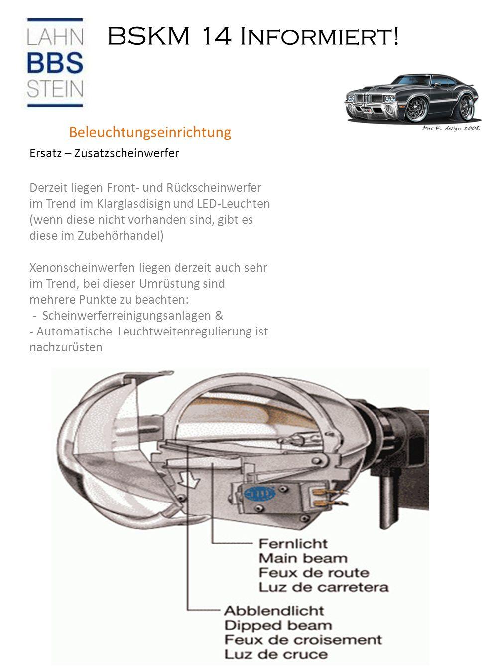 BSKM 14 Informiert! Bremsflüssigkeit Beleuchtungseinrichtung Ersatz – Zusatzscheinwerfer Derzeit liegen Front- und Rückscheinwerfer im Trend im Klargl
