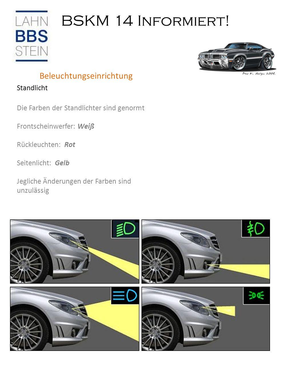 BSKM 14 Informiert! Bremsflüssigkeit Beleuchtungseinrichtung Standlicht Die Farben der Standlichter sind genormt Frontscheinwerfer: Weiß Rückleuchten: