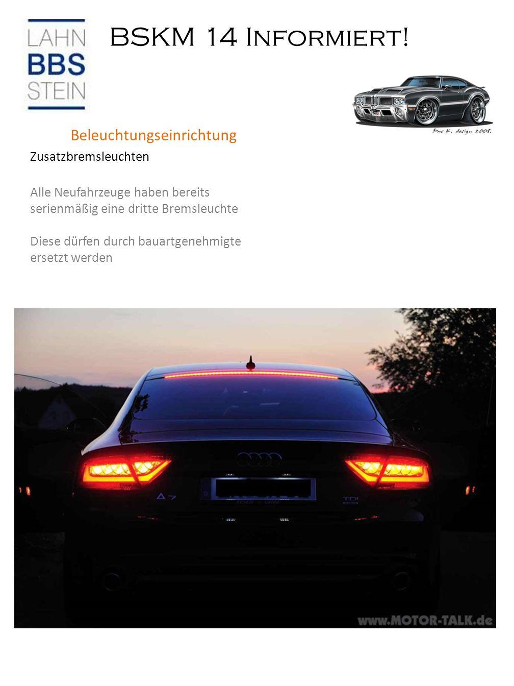 BSKM 14 Informiert! Bremsflüssigkeit Beleuchtungseinrichtung Zusatzbremsleuchten Alle Neufahrzeuge haben bereits serienmäßig eine dritte Bremsleuchte