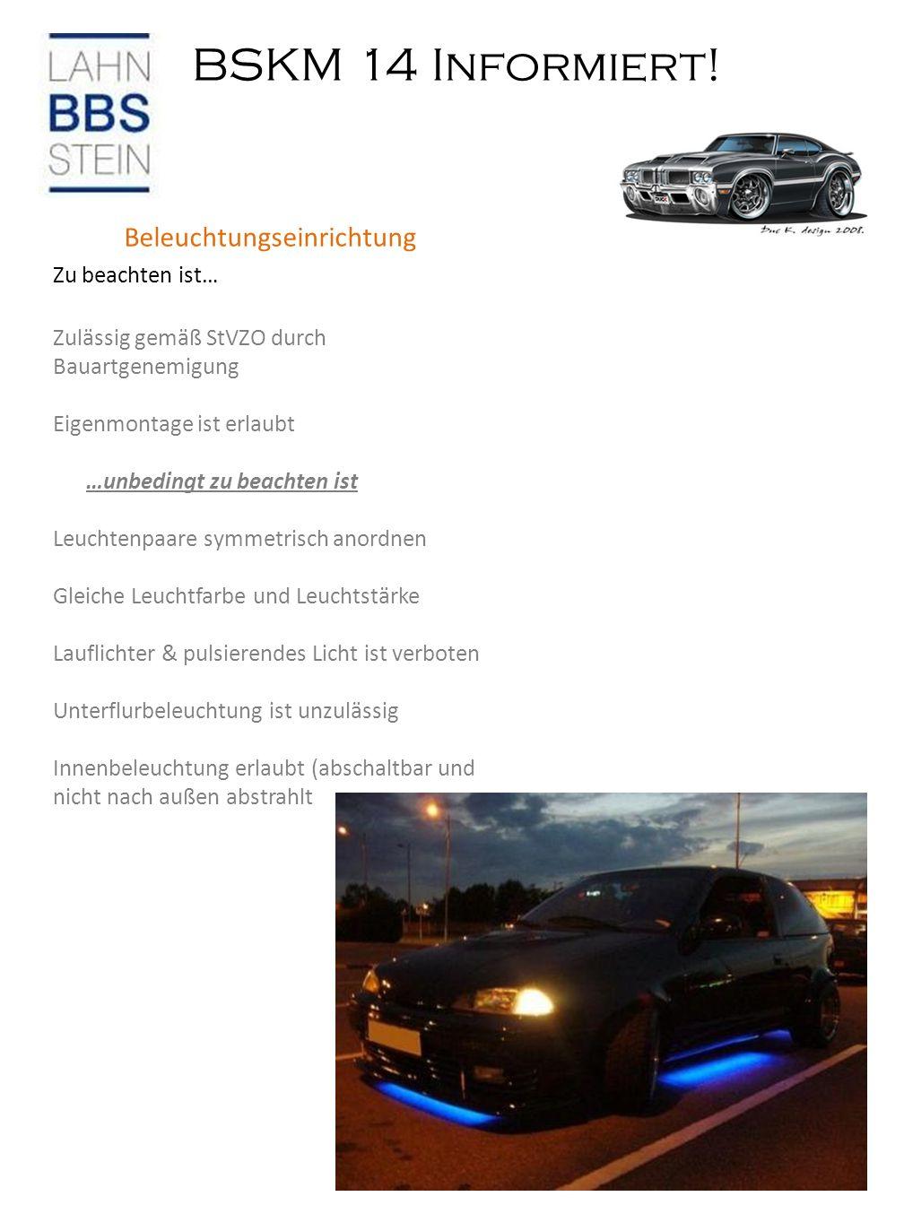 BSKM 14 Informiert! Bremsflüssigkeit Beleuchtungseinrichtung Zu beachten ist… Zulässig gemäß StVZO durch Bauartgenemigung Eigenmontage ist erlaubt …un
