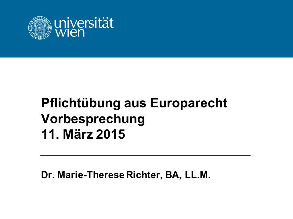Pflichtübung aus Europarecht Vorbesprechung 11. März 2015 Dr. Marie-Therese Richter, BA, LL.M.