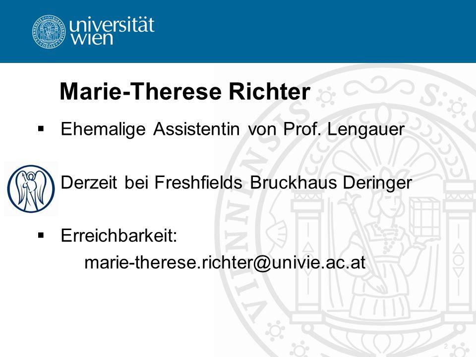 2 Marie-Therese Richter  Ehemalige Assistentin von Prof. Lengauer  Derzeit bei Freshfields Bruckhaus Deringer  Erreichbarkeit: marie-therese.richte