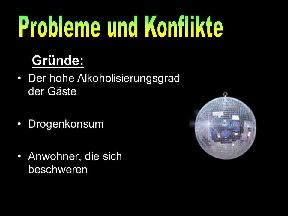 Probleme und Konflikte Gründe: Der hohe Alkoholisierungsgrad der Gäste Drogenkonsum Anwohner, die sich beschweren