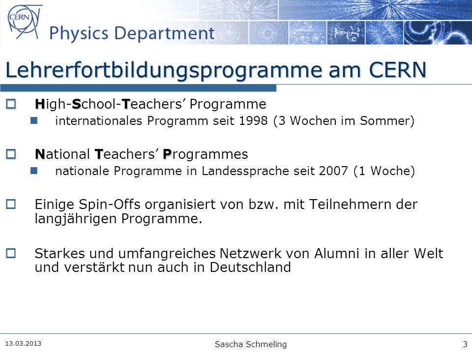 13.03.2013 Sascha Schmeling3 Lehrerfortbildungsprogramme am CERN  HST  High-School-Teachers' Programme internationales Programm seit 1998 (3 Wochen