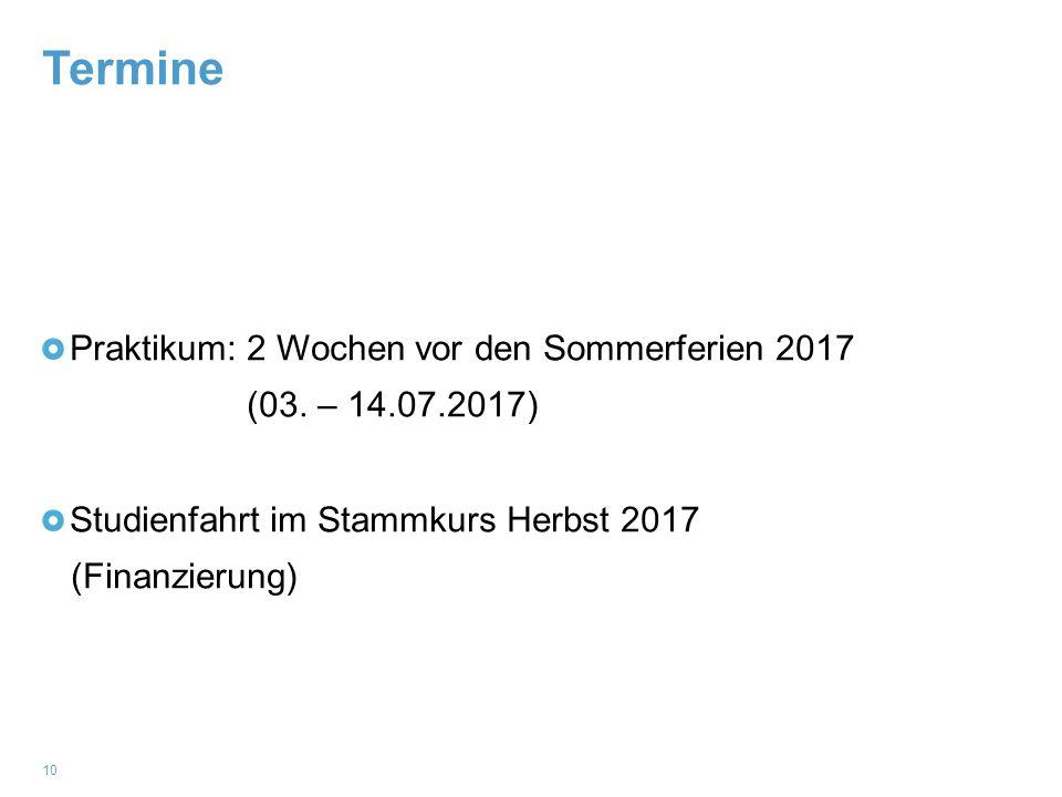 Termine 10 Praktikum: 2 Wochen vor den Sommerferien 2017 (03.