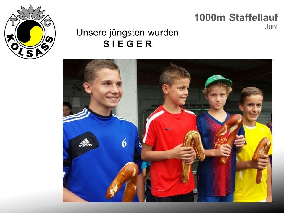 1000m Staffellauf Unsere jüngsten wurden S I E G E R Juni