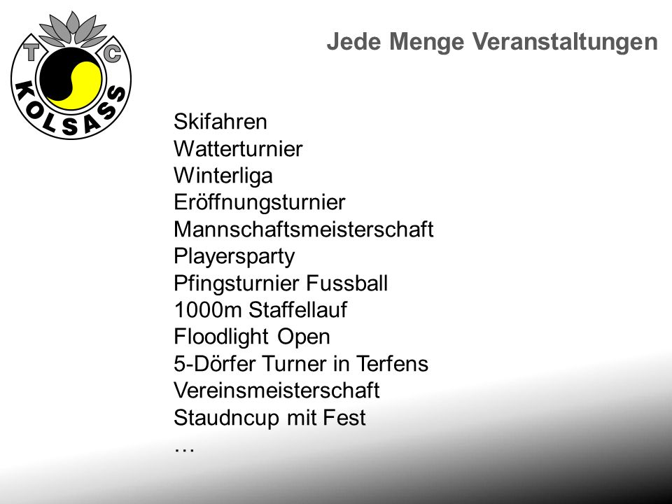 Jede Menge Veranstaltungen Skifahren Watterturnier Winterliga Eröffnungsturnier Mannschaftsmeisterschaft Playersparty Pfingsturnier Fussball 1000m Sta
