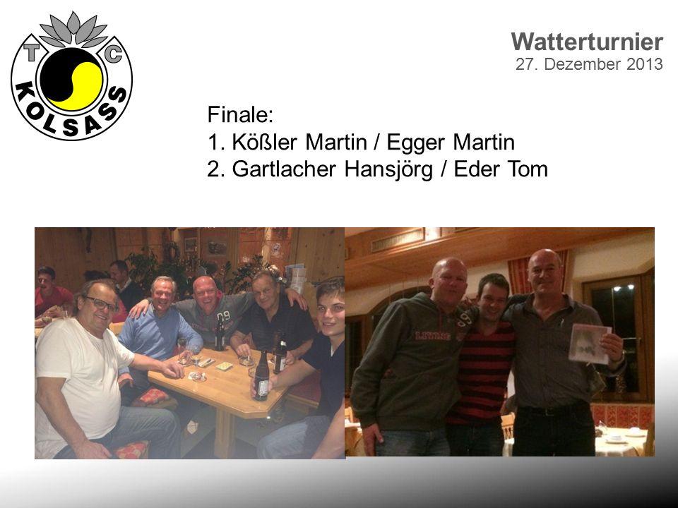 Watterturnier 27. Dezember 2013 Finale: 1. Kößler Martin / Egger Martin 2. Gartlacher Hansjörg / Eder Tom