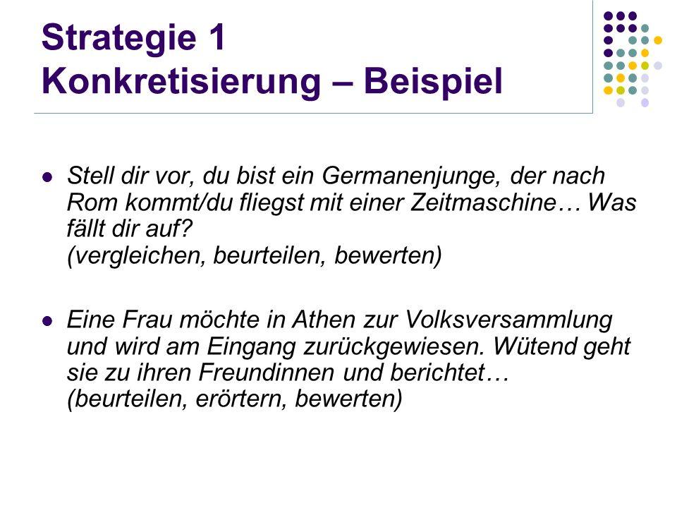 Strategie 1 Konkretisierung – Beispiel Stell dir vor, du bist ein Germanenjunge, der nach Rom kommt/du fliegst mit einer Zeitmaschine… Was fällt dir a