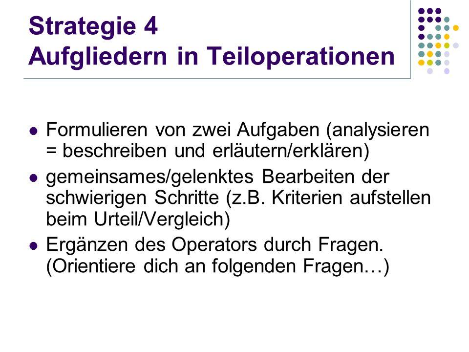 Strategie 4 Aufgliedern in Teiloperationen Formulieren von zwei Aufgaben (analysieren = beschreiben und erläutern/erklären) gemeinsames/gelenktes Bear