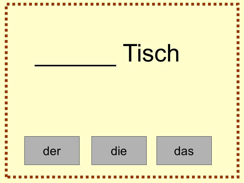 derdiedas ______ Tisch