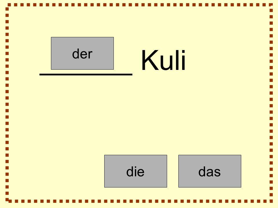 der diedas ______ Kuli