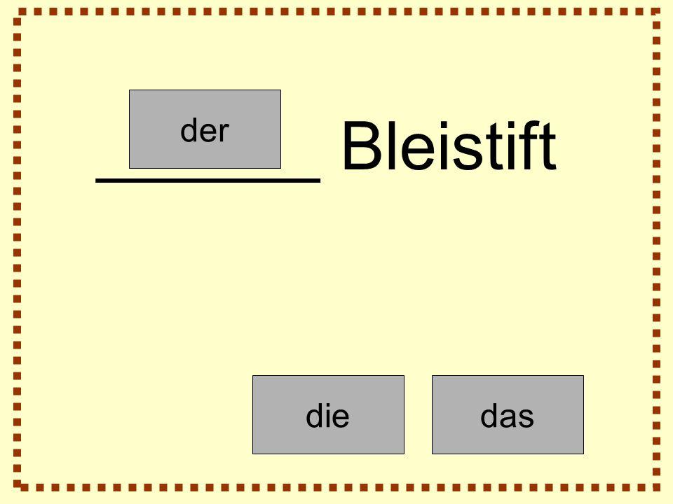 der diedas ______ Bleistift