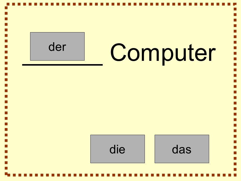 der diedas ______ Computer