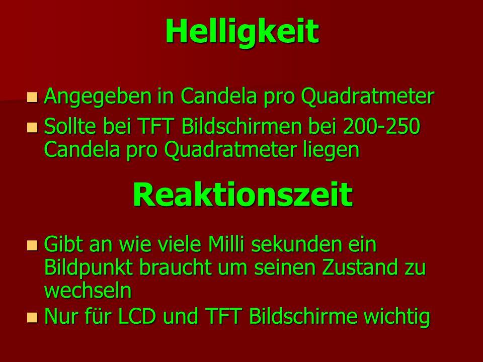 Helligkeit Angegeben in Candela pro Quadratmeter Angegeben in Candela pro Quadratmeter Sollte bei TFT Bildschirmen bei 200-250 Candela pro Quadratmete