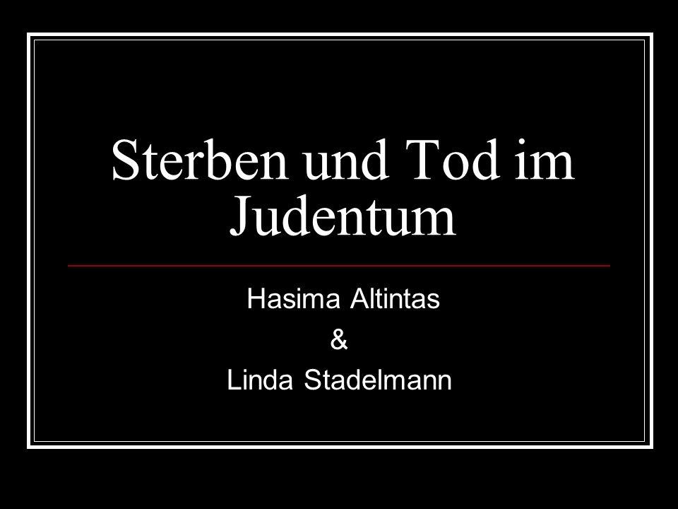 Sterben und Tod im Judentum Hasima Altintas & Linda Stadelmann