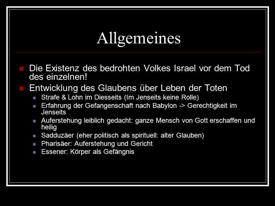 Allgemeines Die Existenz des bedrohten Volkes Israel vor dem Tod des einzelnen! Entwicklung des Glaubens über Leben der Toten Strafe & Lohn im Diessei