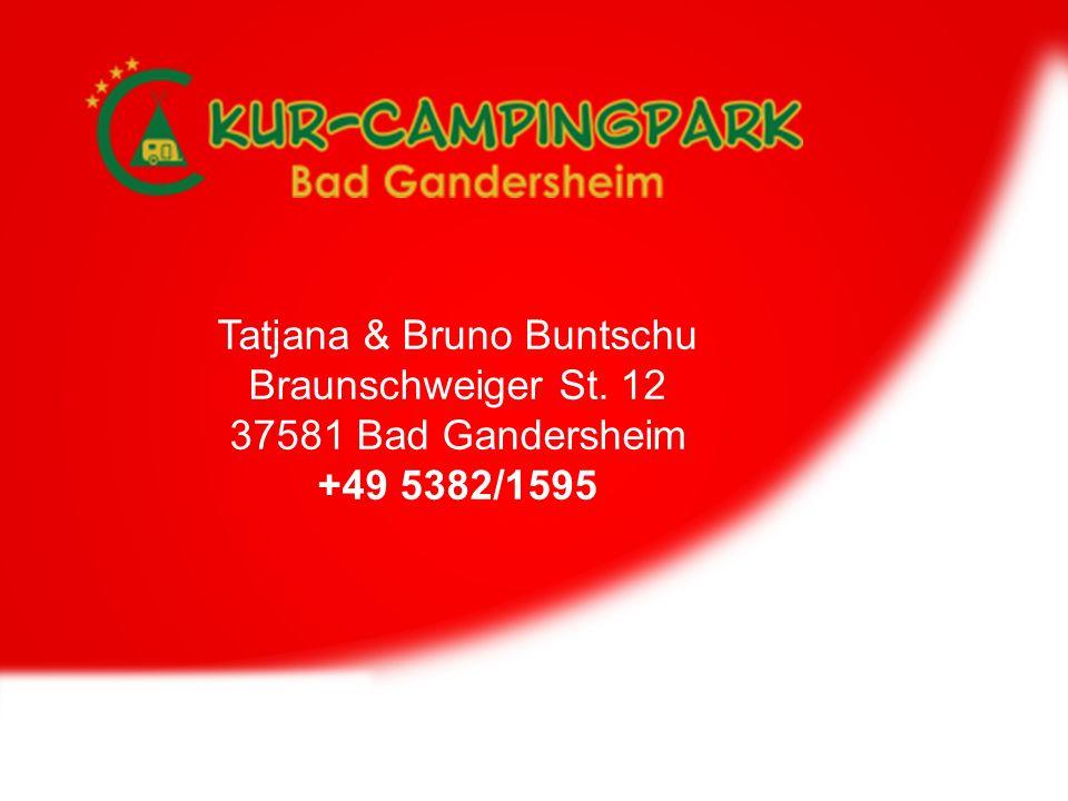 Tatjana & Bruno Buntschu Braunschweiger St. 12 37581 Bad Gandersheim +49 5382/1595