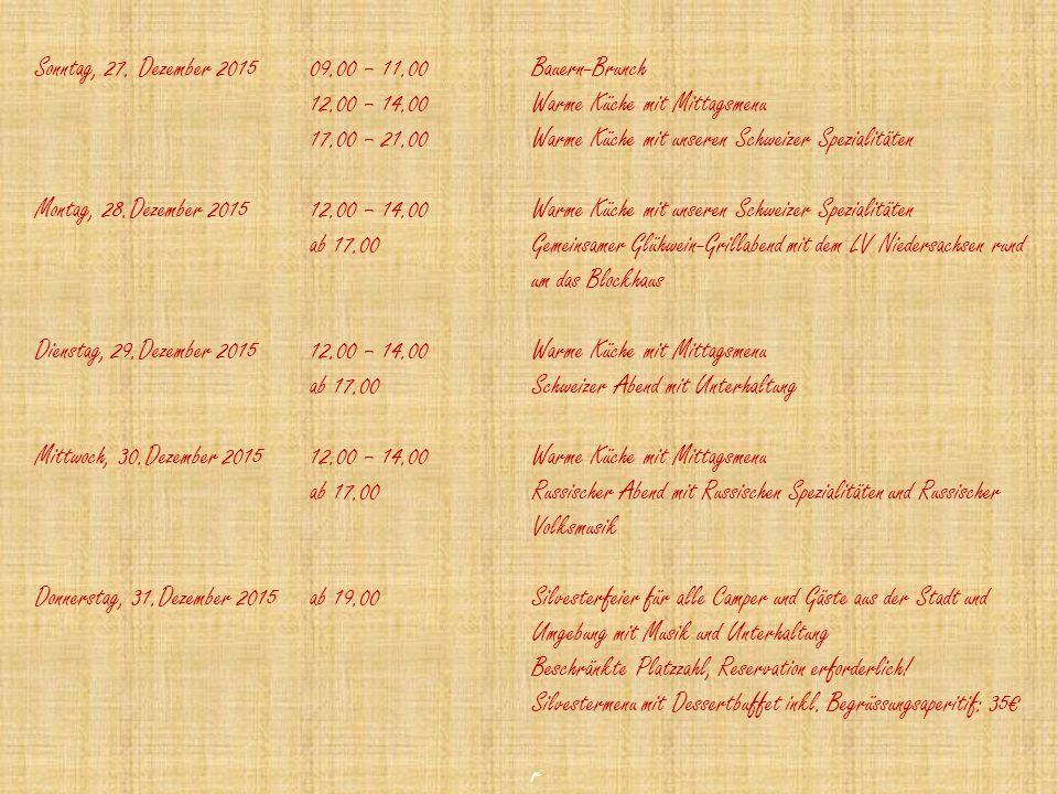 Bauern-Brunch Warme Küche mit Mittagsmenu Warme Küche mit unseren Schweizer Spezialitäten Gemeinsamer Glühwein-Grillabend mit dem LV Niedersachsen rund um das Blockhaus Warme Küche mit Mittagsmenu Schweizer Abend mit Unterhaltung Warme Küche mit Mittagsmenu Russischer Abend mit Russischen Spezialitäten und Russischer Volksmusik Silvesterfeier für alle Camper und Gäste aus der Stadt und Umgebung mit Musik und Unterhaltung Beschränkte Platzzahl, Reservation erforderlich.