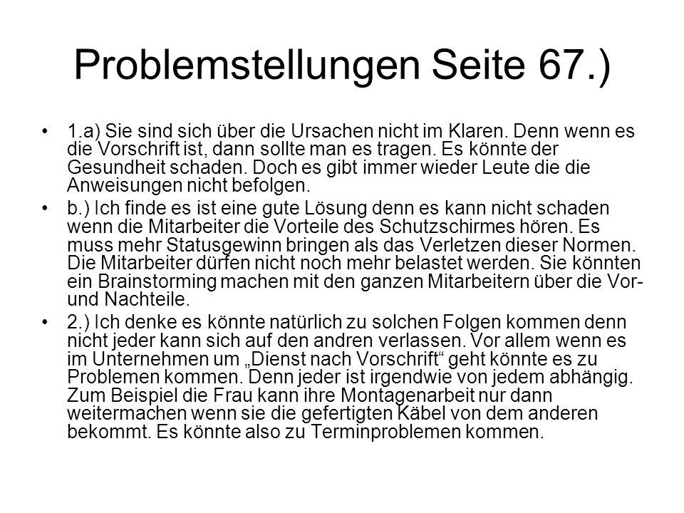 Problemstellungen Seite 67.) 1.a) Sie sind sich über die Ursachen nicht im Klaren. Denn wenn es die Vorschrift ist, dann sollte man es tragen. Es könn