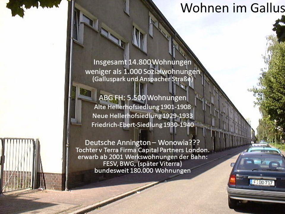 Wohnen im Gallus Insgesamt 14.800 Wohnungen weniger als 1.000 Sozialwohnungen (Galluspark und Anspacher Straße) ABG FH: 5.500 Wohnungen Alte Hellerhof