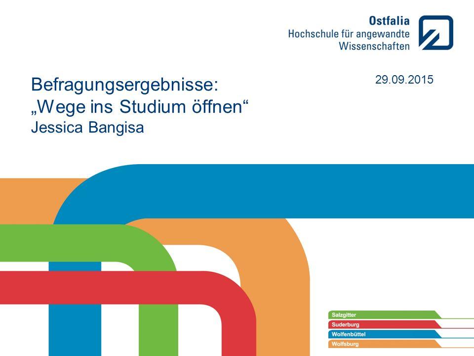 """Befragungsergebnisse: """"Wege ins Studium öffnen"""" Jessica Bangisa 29.09.2015"""