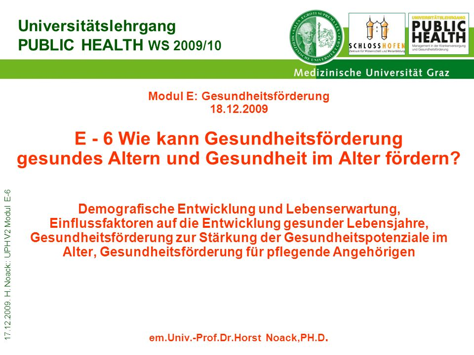 17.12.2009. H. Noack:: UPH V2 Modul E-6 Modul E: Gesundheitsförderung 18.12.2009 E - 6 Wie kann Gesundheitsförderung gesundes Altern und Gesundheit im