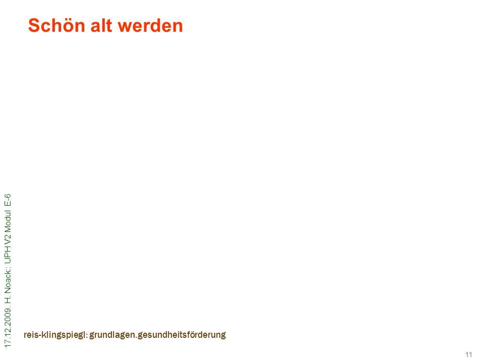 17.12.2009. H. Noack:: UPH V2 Modul E-6 11 Schön alt werden reis-klingspiegl: grundlagen.gesundheitsförderung