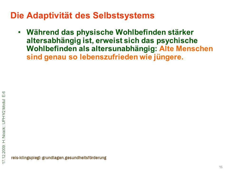 17.12.2009. H. Noack:: UPH V2 Modul E-6 16 reis-klingspiegl: grundlagen.gesundheitsförderung Die Adaptivität des Selbstsystems Während das physische W