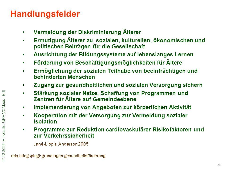 17.12.2009. H. Noack:: UPH V2 Modul E-6 20 reis-klingspiegl: grundlagen.gesundheitsförderung Handlungsfelder Vermeidung der Diskriminierung Älterer Er